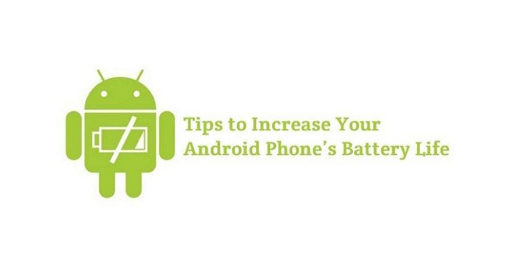 Tips To Increase Battery Life On Android Phones Gadgets