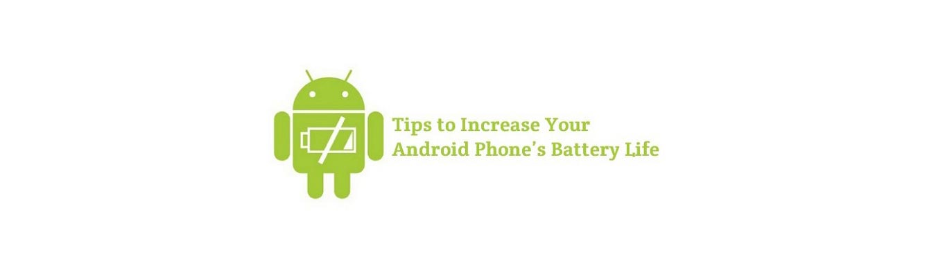Tips To Increase Battery Life On Android Phones