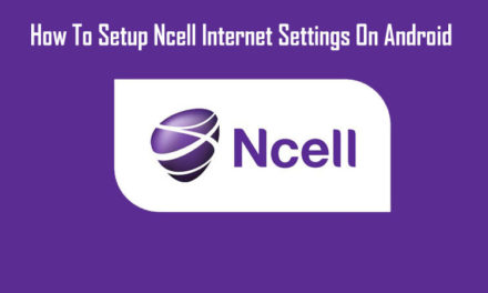 How To Setup Ncell Internet Settings On Android Smartphone
