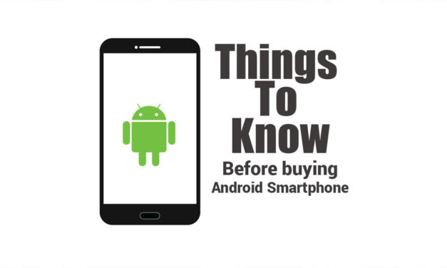 Things You Should Know Before Buying An Android Smartphones
