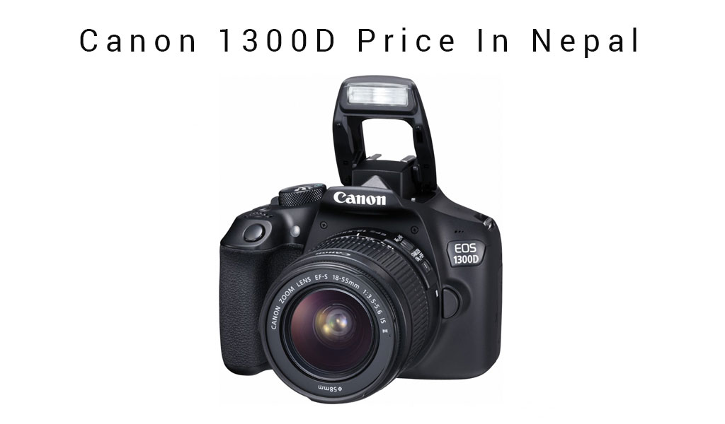 Canon 1300D Price In Nepal - Best DSLR Cameras In Nepal [Under 1 Lakh]