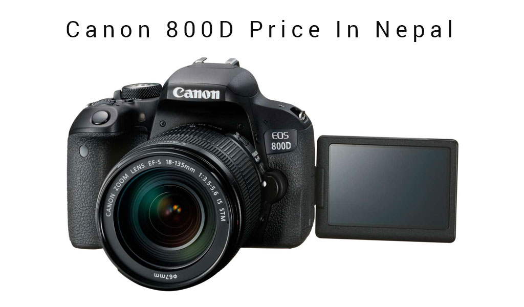 Canon 800D Price In Nepal - Best DSLR Cameras In Nepal [Under 1 Lakh]