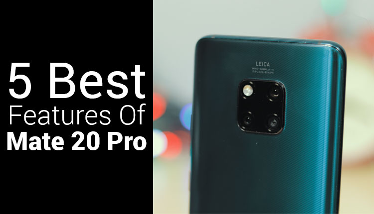 5 Best Features Of Huawei Mate 20 Pro